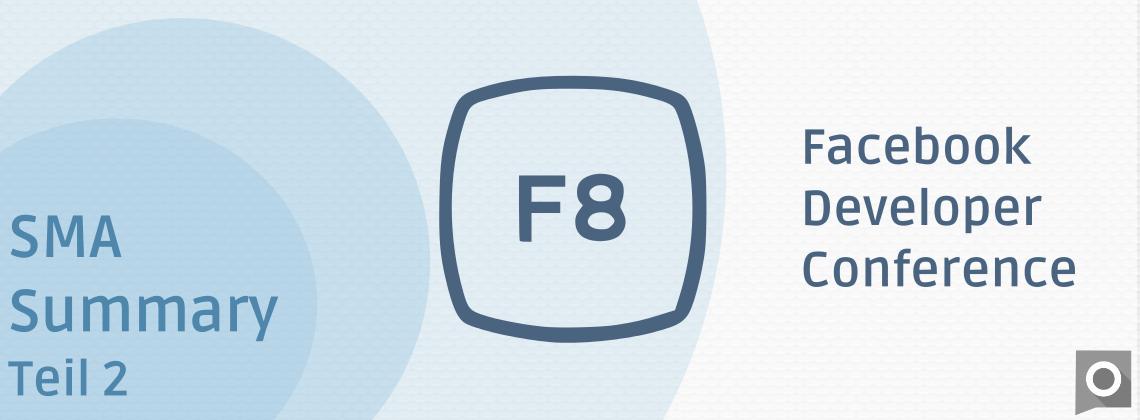 Facebook F8 Konferenz Zusammenfassung